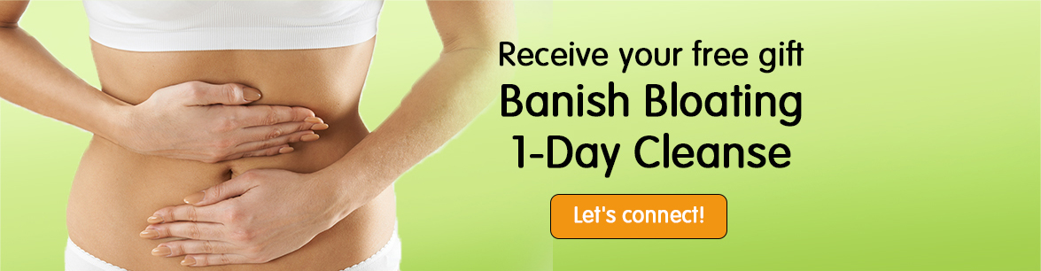Receive your free gift Banish Bloating 1-Day Cleanse
